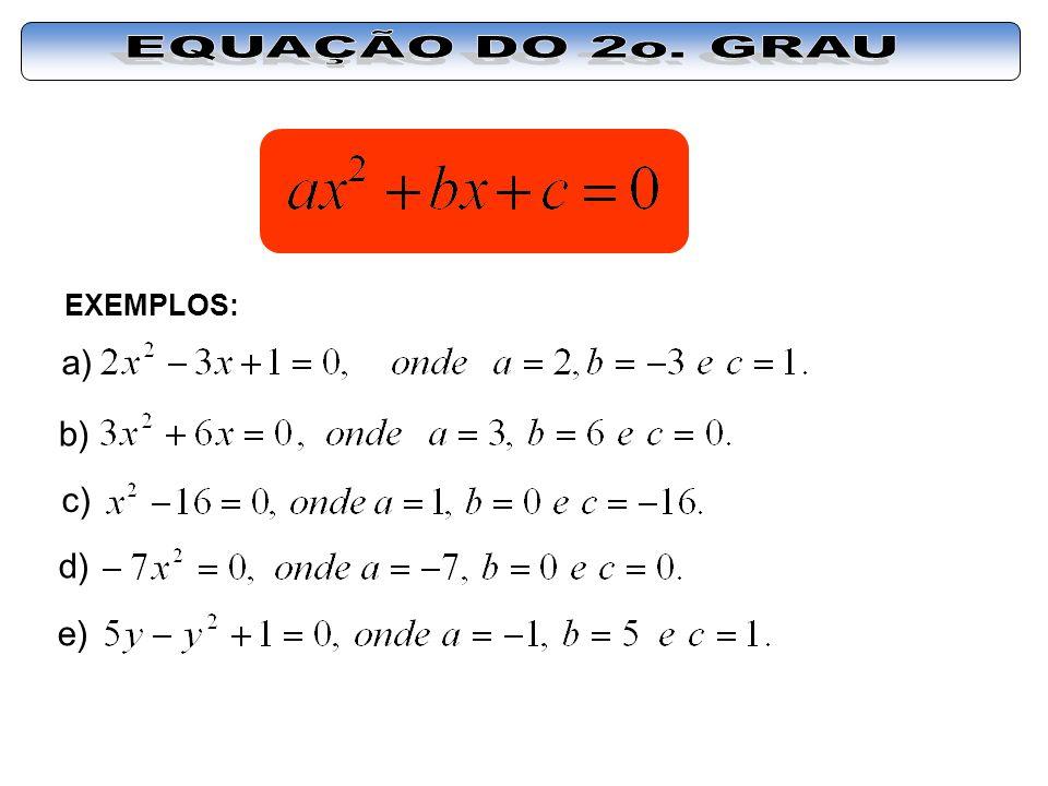 EQUAÇÃO DO 2o. GRAU EXEMPLOS: a) b) c) d) e)