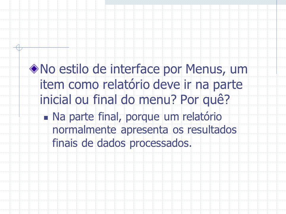 No estilo de interface por Menus, um item como relatório deve ir na parte inicial ou final do menu Por quê