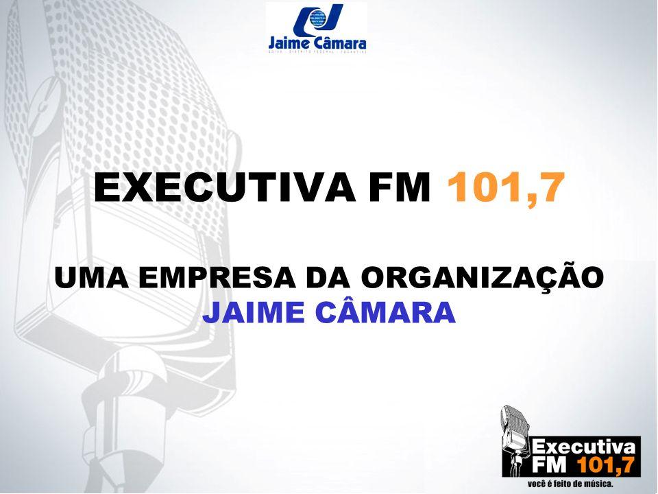 EXECUTIVA FM 101,7 UMA EMPRESA DA ORGANIZAÇÃO JAIME CÂMARA