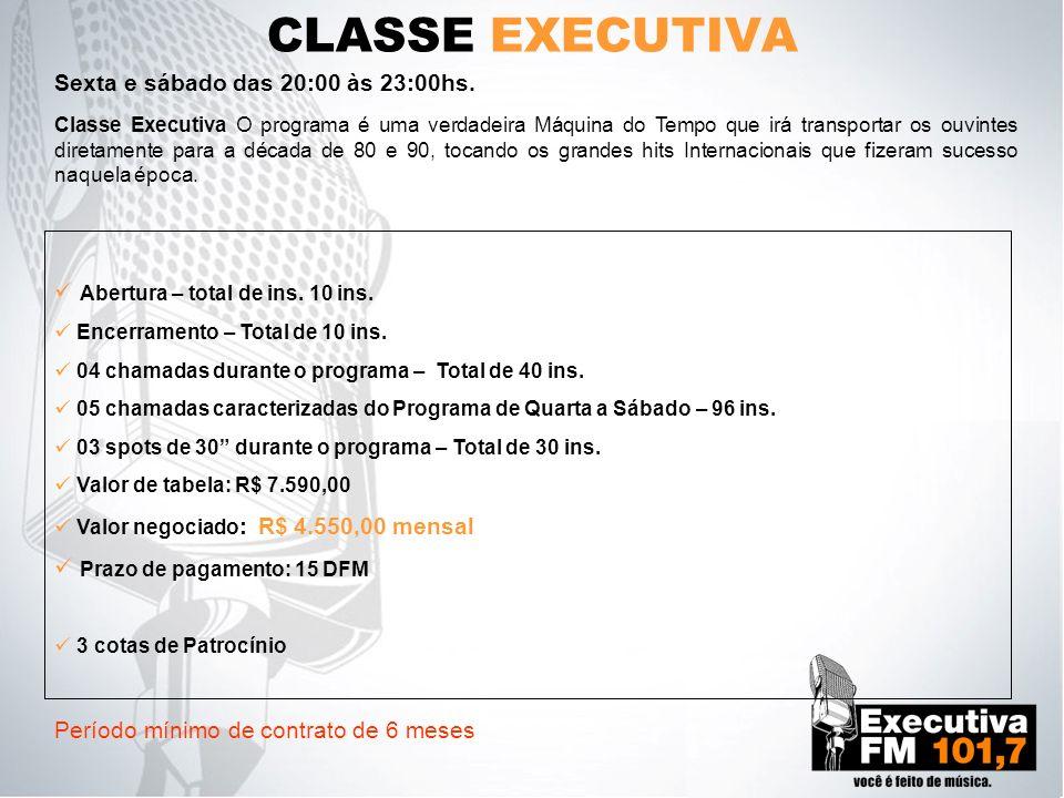 CLASSE EXECUTIVA Sexta e sábado das 20:00 às 23:00hs.