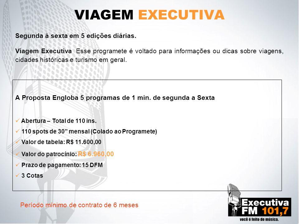 VIAGEM EXECUTIVA Segunda à sexta em 5 edições diárias.