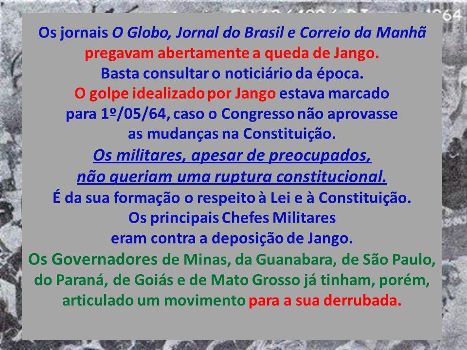 Os jornais O Globo, Jornal do Brasil e Correio da Manhã pregavam abertamente a queda de Jango.