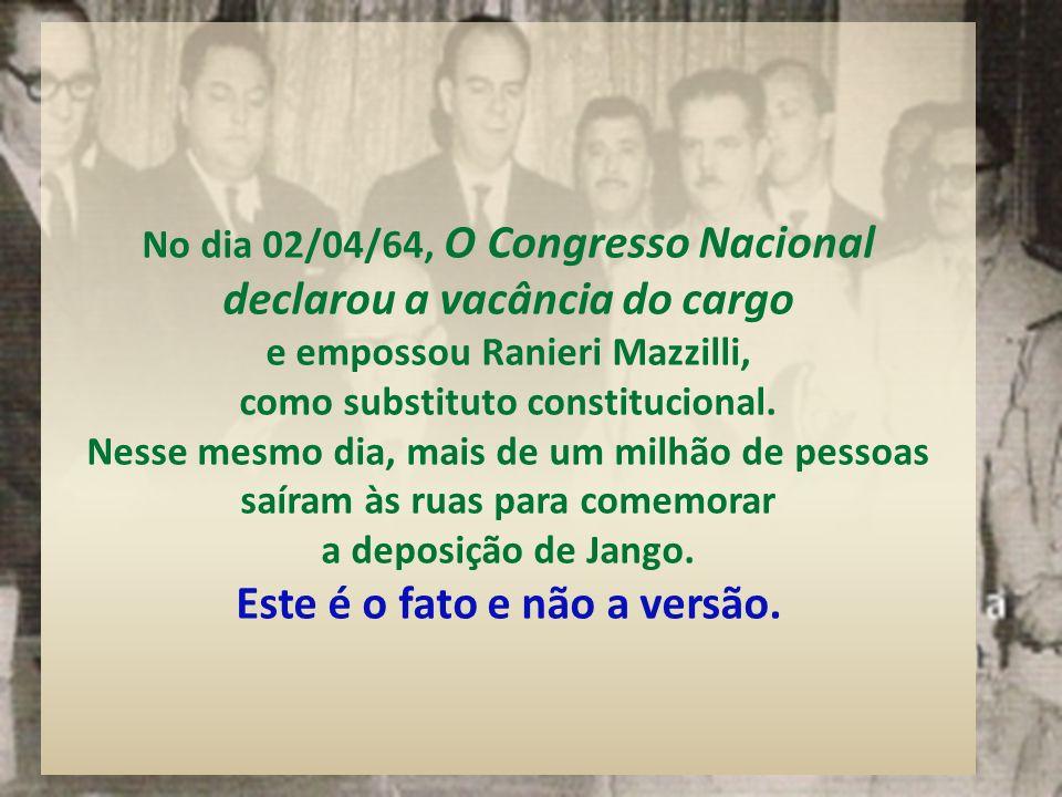 No dia 02/04/64, O Congresso Nacional declarou a vacância do cargo e empossou Ranieri Mazzilli, como substituto constitucional.