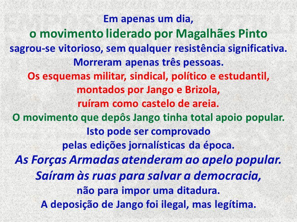 Em apenas um dia, o movimento liderado por Magalhães Pinto sagrou-se vitorioso, sem qualquer resistência significativa.