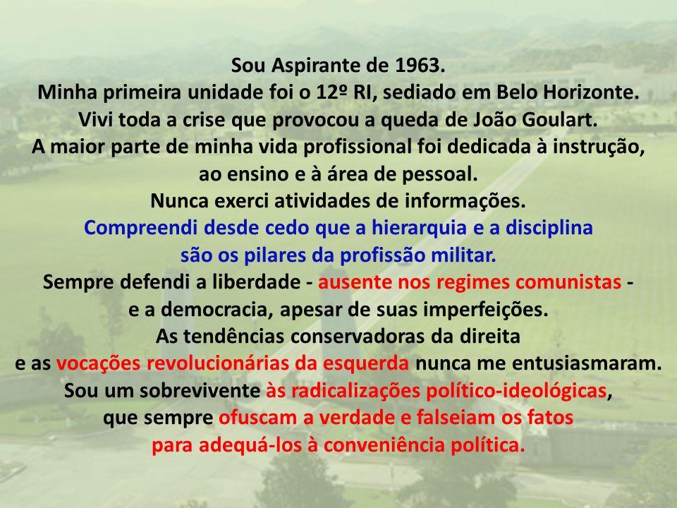 Sou Aspirante de 1963. Minha primeira unidade foi o 12º RI, sediado em Belo Horizonte.