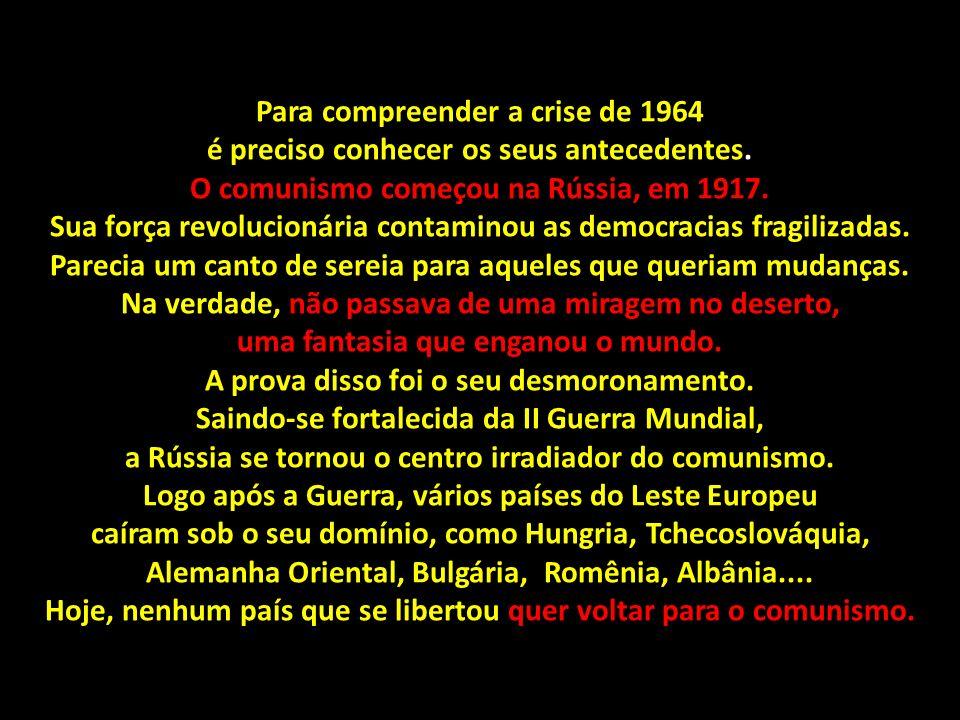 Para compreender a crise de 1964 é preciso conhecer os seus antecedentes.