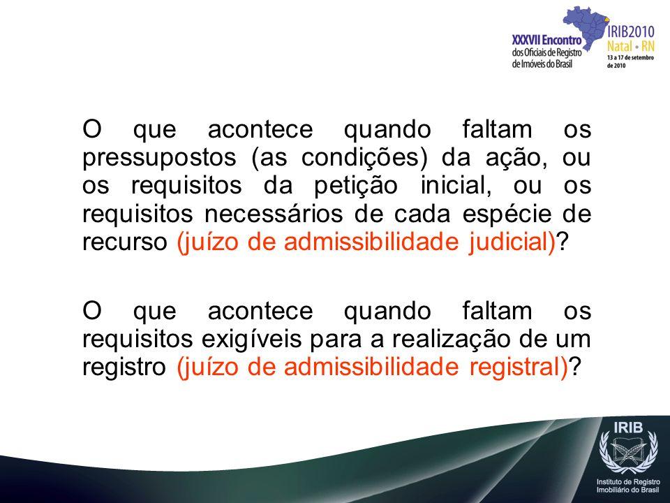 O que acontece quando faltam os pressupostos (as condições) da ação, ou os requisitos da petição inicial, ou os requisitos necessários de cada espécie de recurso (juízo de admissibilidade judicial)