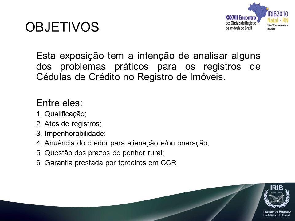 OBJETIVOS Esta exposição tem a intenção de analisar alguns dos problemas práticos para os registros de Cédulas de Crédito no Registro de Imóveis.