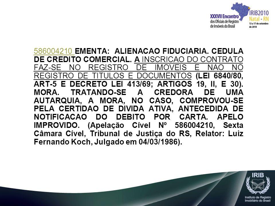 586004210 EMENTA: ALIENACAO FIDUCIARIA. CEDULA DE CREDITO COMERCIAL