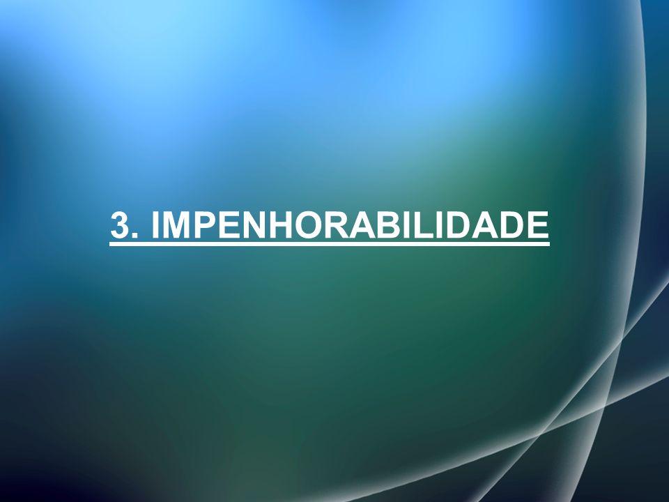 3. IMPENHORABILIDADE
