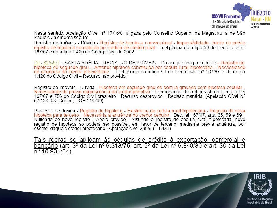Neste sentido: Apelação Cível nº 107-6/0, julgada pelo Conselho Superior da Magistratura de São Paulo cuja ementa segue:
