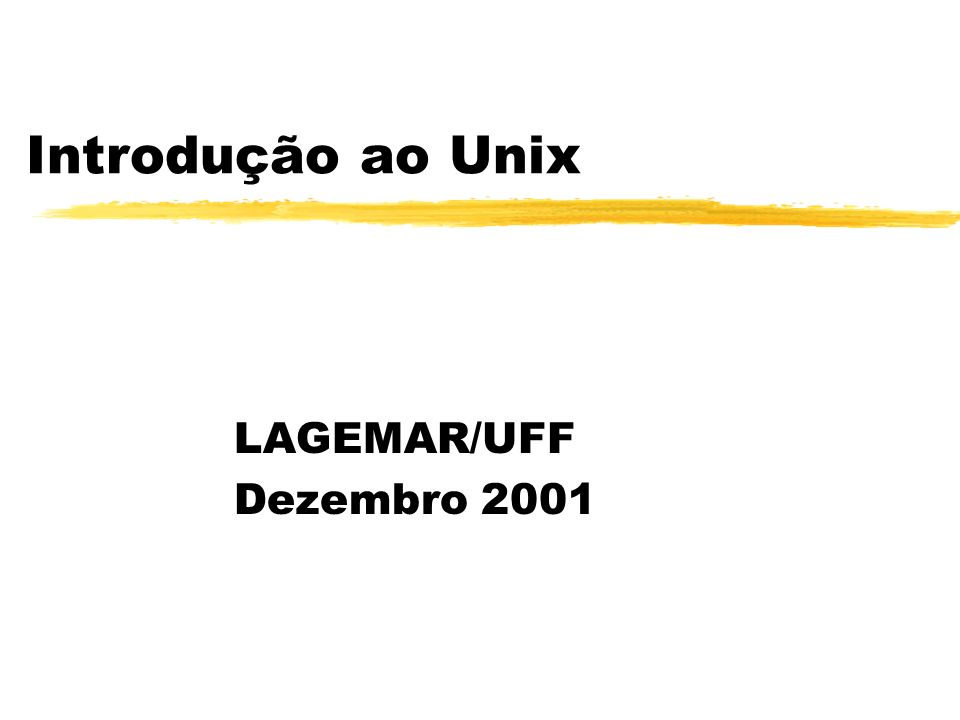Introdução ao Unix LAGEMAR/UFF Dezembro 2001