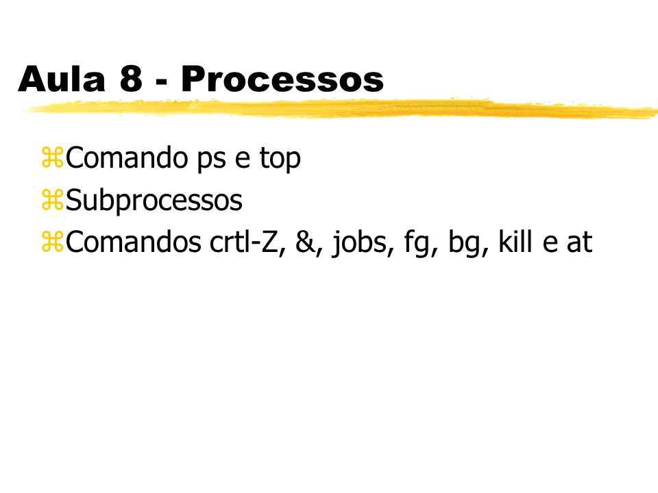 Aula 8 - Processos Comando ps e top Subprocessos