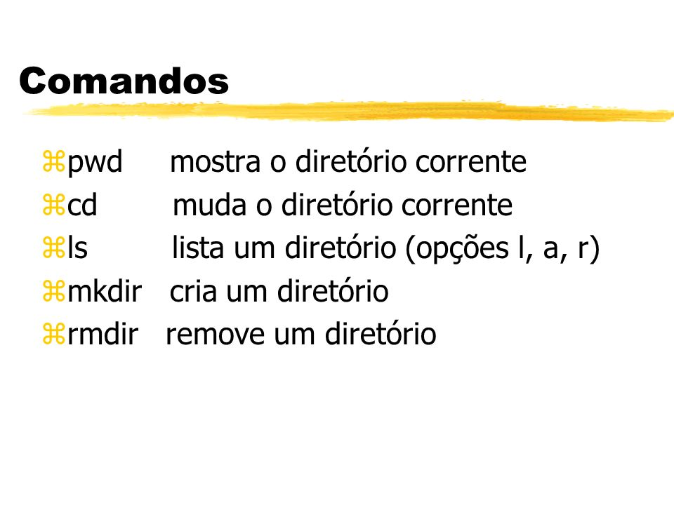 Comandos pwd mostra o diretório corrente cd muda o diretório corrente