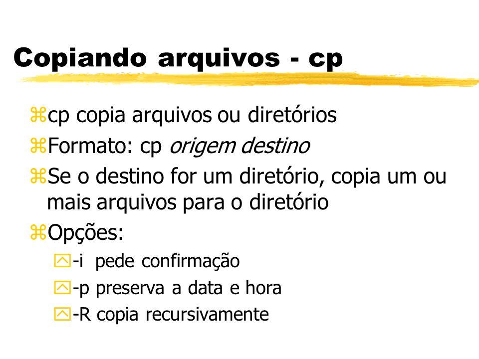 Copiando arquivos - cp cp copia arquivos ou diretórios