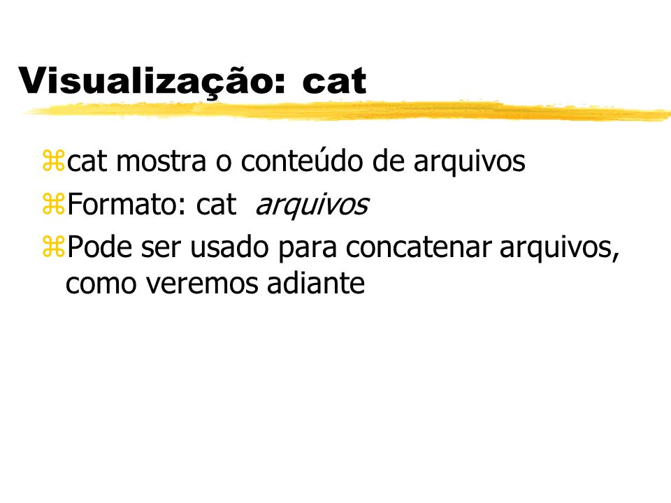 Visualização: cat cat mostra o conteúdo de arquivos
