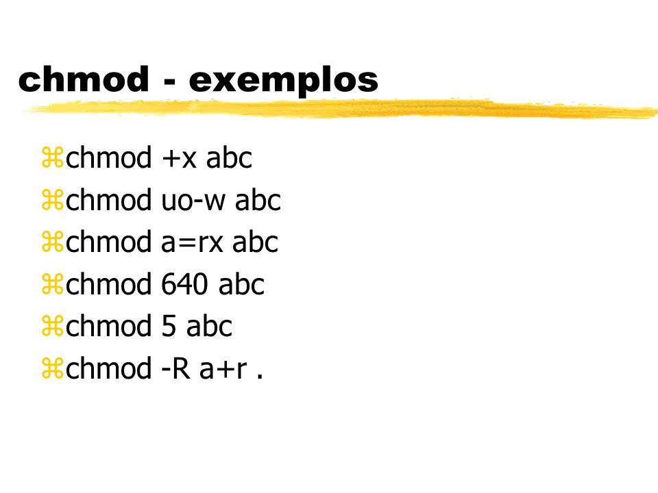 chmod - exemplos chmod +x abc chmod uo-w abc chmod a=rx abc