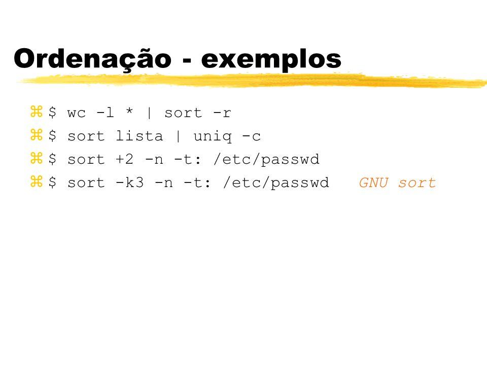 Ordenação - exemplos $ wc -l * | sort -r $ sort lista | uniq -c
