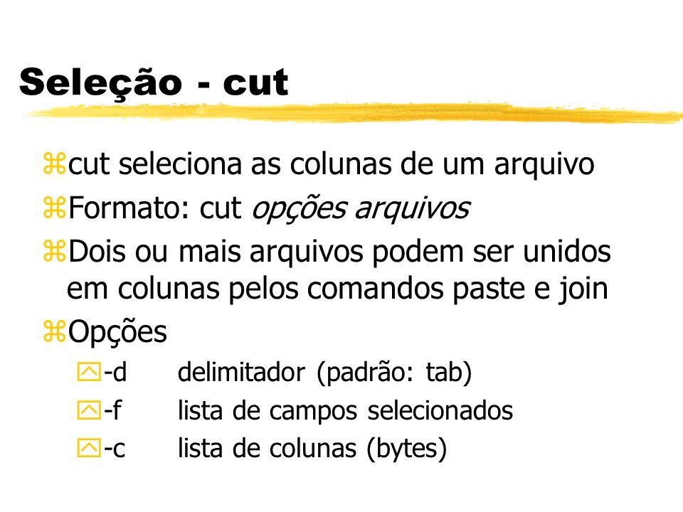 Seleção - cut cut seleciona as colunas de um arquivo