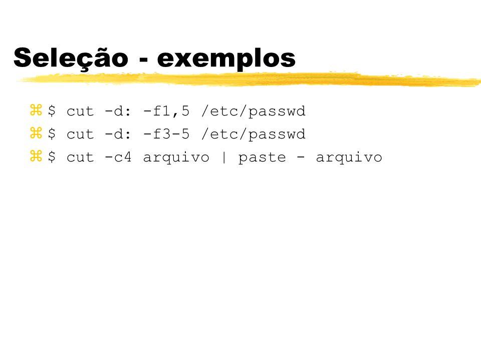 Seleção - exemplos $ cut -d: -f1,5 /etc/passwd