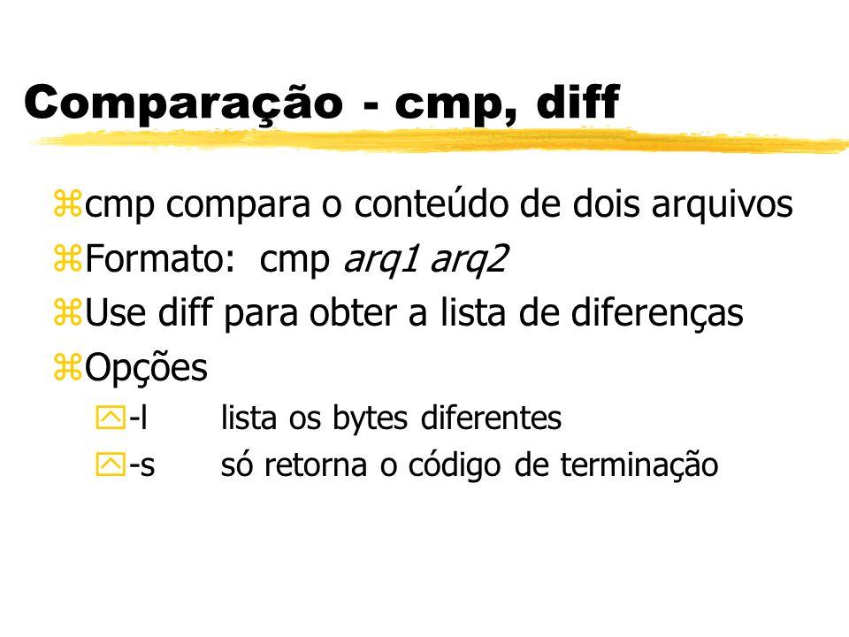 Comparação - cmp, diff cmp compara o conteúdo de dois arquivos