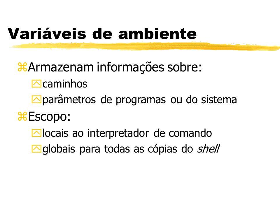 Variáveis de ambiente Armazenam informações sobre: Escopo: caminhos