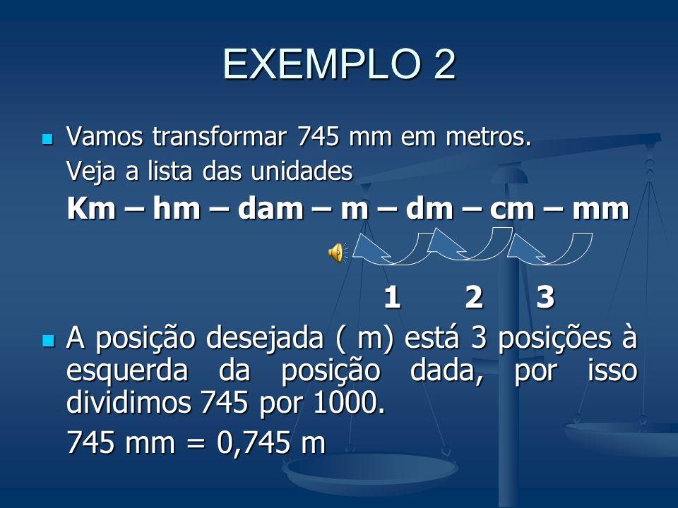 EXEMPLO 2 1 2 3 Km – hm – dam – m – dm – cm – mm