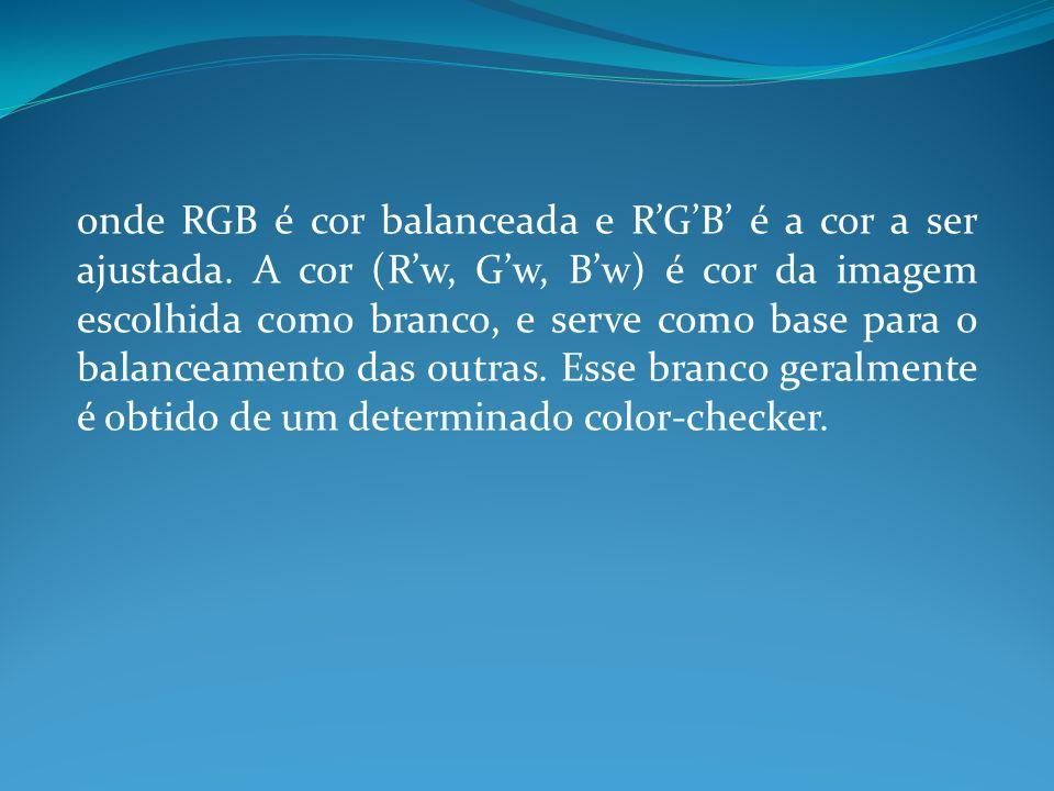 onde RGB é cor balanceada e R'G'B' é a cor a ser ajustada