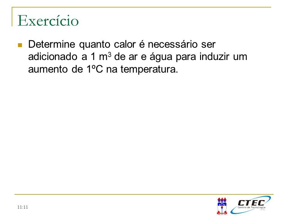 ExercícioDetermine quanto calor é necessário ser adicionado a 1 m3 de ar e água para induzir um aumento de 1ºC na temperatura.