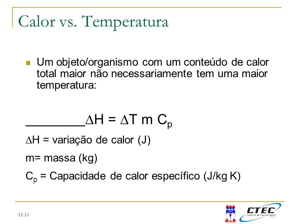 Calor vs. Temperatura Um objeto/organismo com um conteúdo de calor total maior não necessariamente tem uma maior temperatura: