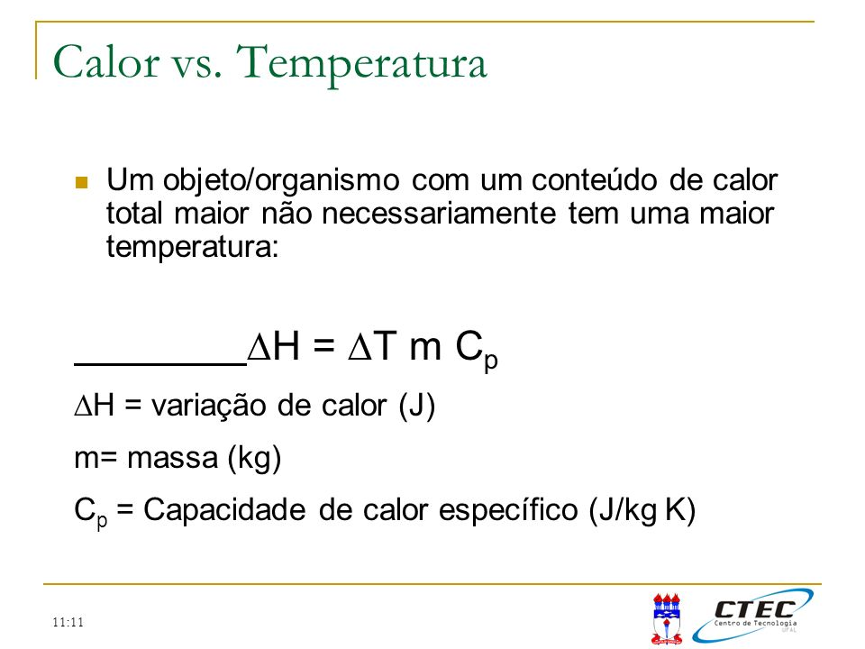 Calor vs. TemperaturaUm objeto/organismo com um conteúdo de calor total maior não necessariamente tem uma maior temperatura: