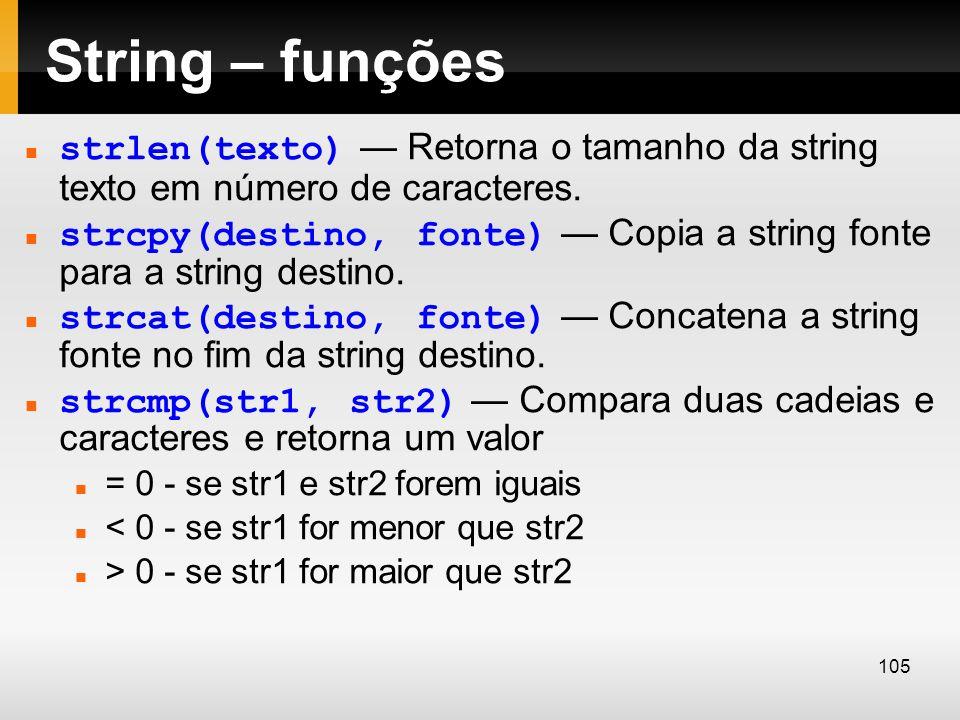 String – funções strlen(texto) — Retorna o tamanho da string texto em número de caracteres.