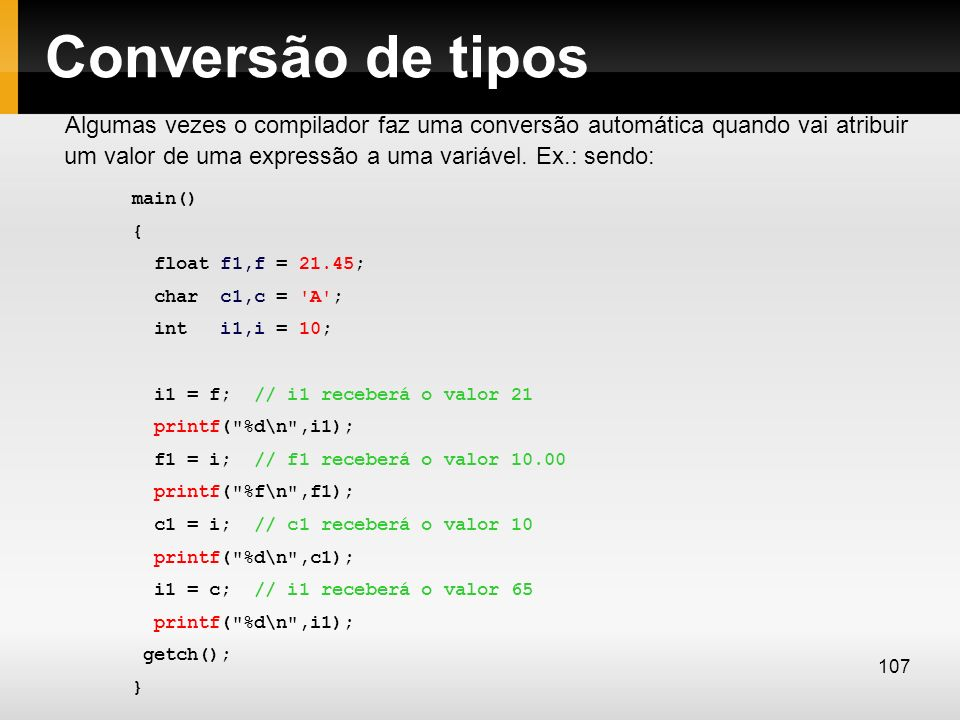 Conversão de tipos Algumas vezes o compilador faz uma conversão automática quando vai atribuir um valor de uma expressão a uma variável. Ex.: sendo: