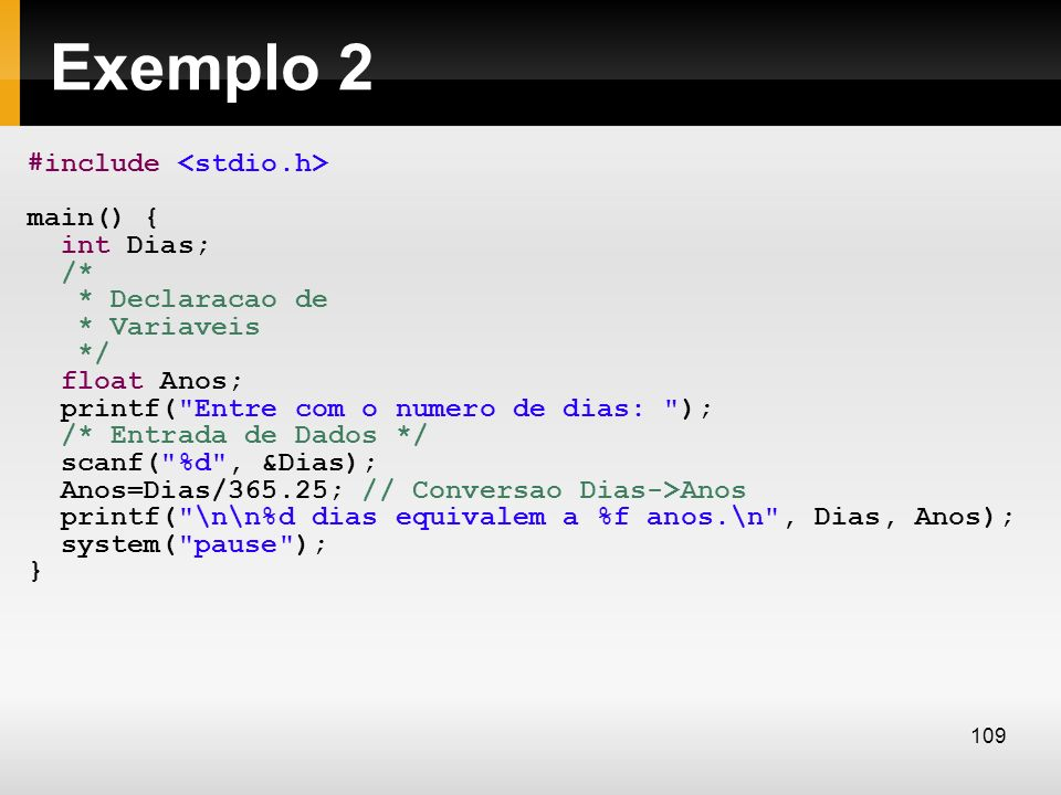 Exemplo 2 #include <stdio.h> main() { int Dias; /*