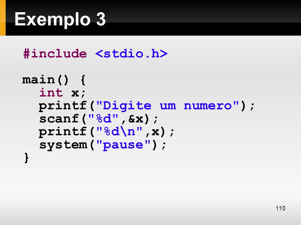 Exemplo 3 #include <stdio.h> main() { int x;