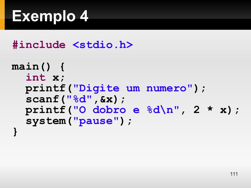 Exemplo 4 #include <stdio.h> main() { int x;