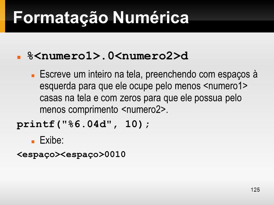 Formatação Numérica %<numero1>.0<numero2>d
