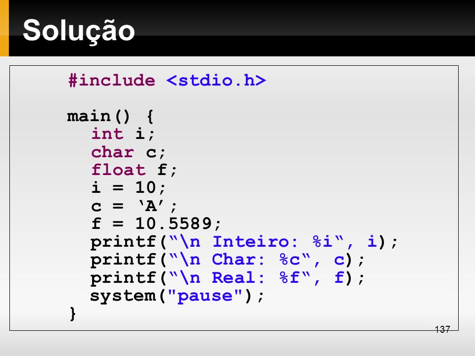 Solução #include <stdio.h> main() { int i; char c; float f;