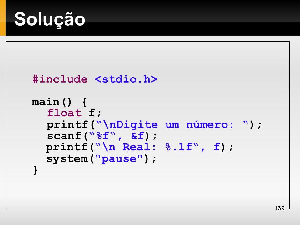 Solução #include <stdio.h> main() { float f;