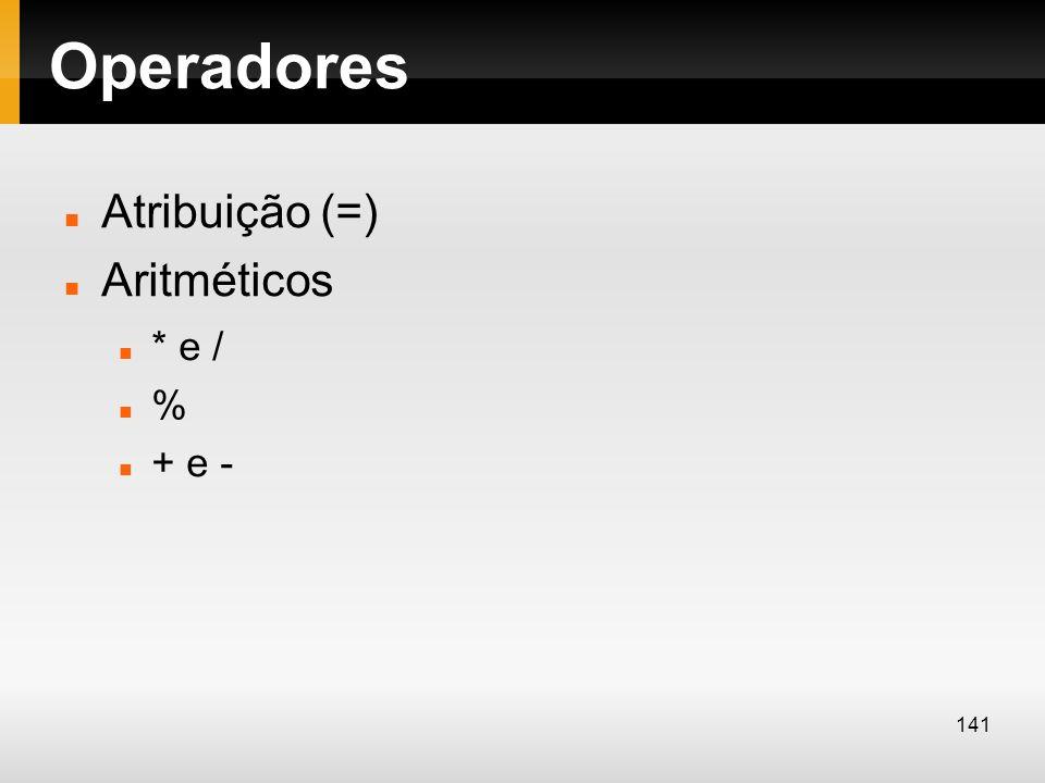 Operadores Atribuição (=) Aritméticos * e / % + e -