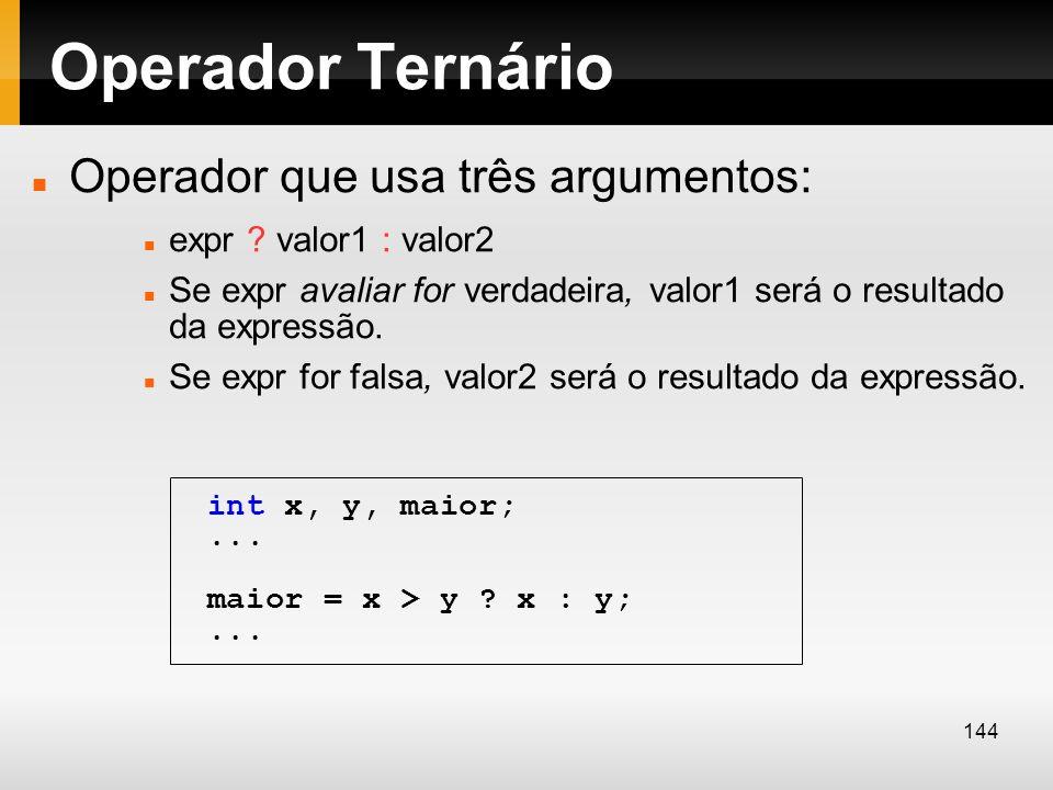 Operador Ternário Operador que usa três argumentos: