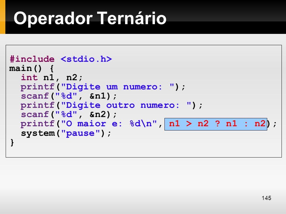 Operador Ternário #include <stdio.h> main() { int n1, n2;