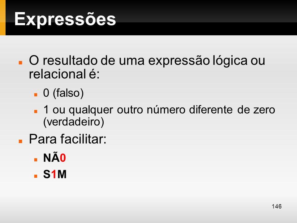 Expressões O resultado de uma expressão lógica ou relacional é: