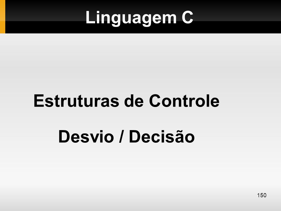 Estruturas de Controle Desvio / Decisão