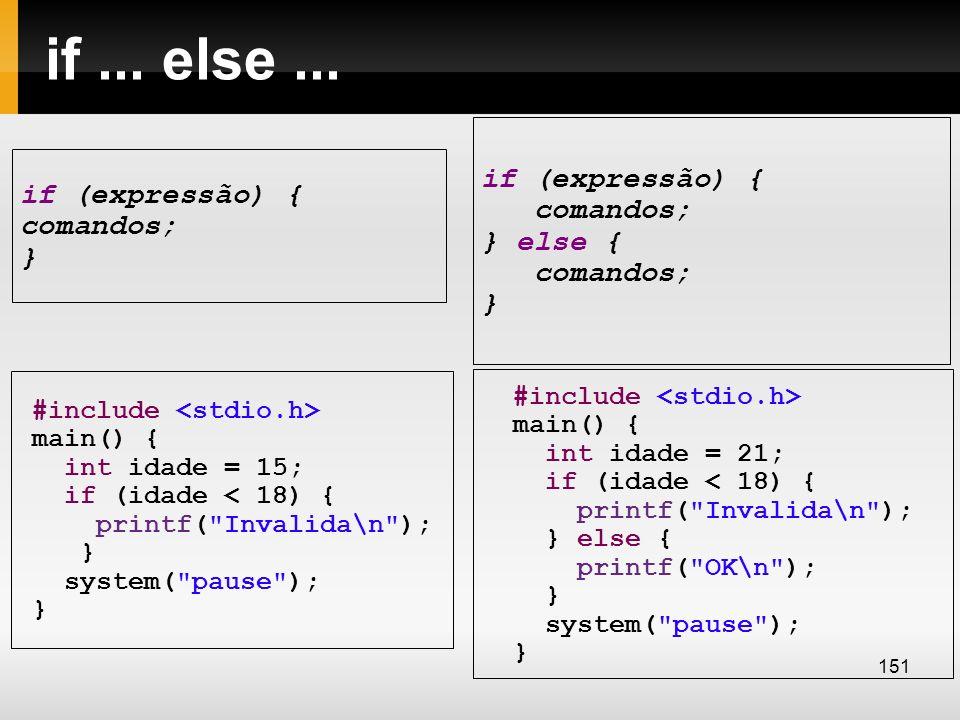 if ... else ... if (expressão) { comandos; if (expressão) { } else {