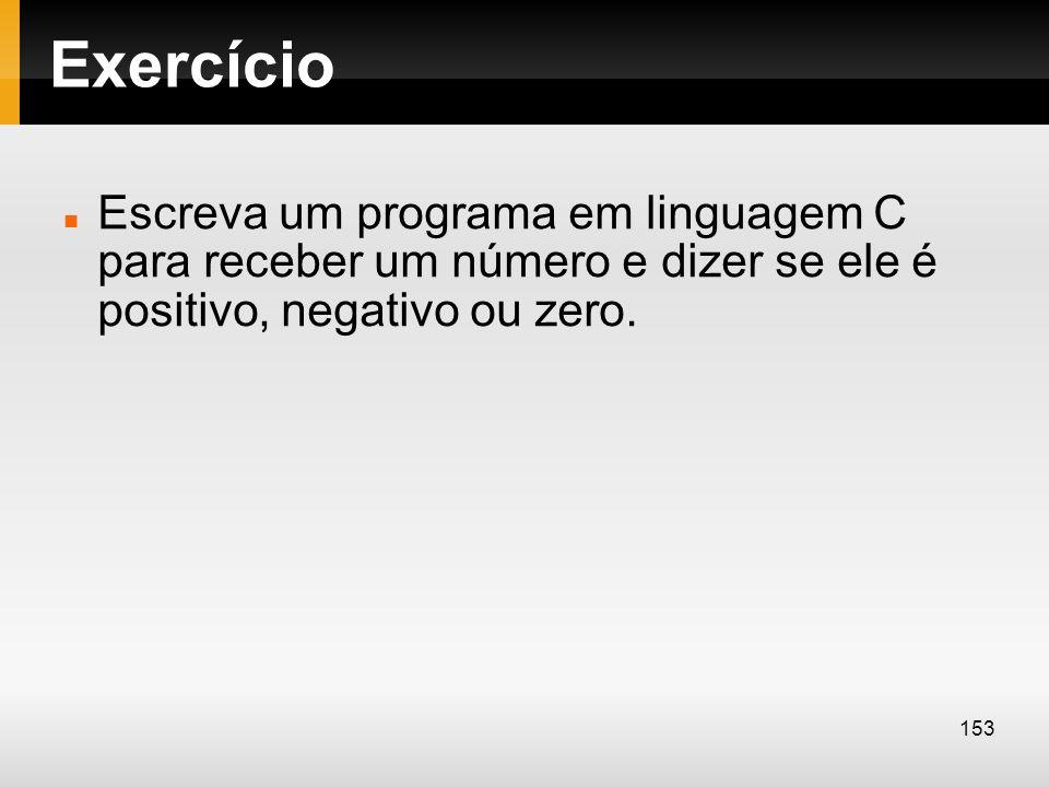 Exercício Escreva um programa em linguagem C para receber um número e dizer se ele é positivo, negativo ou zero.