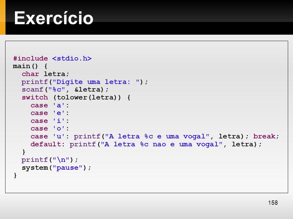 Exercício #include <stdio.h> main() { char letra;