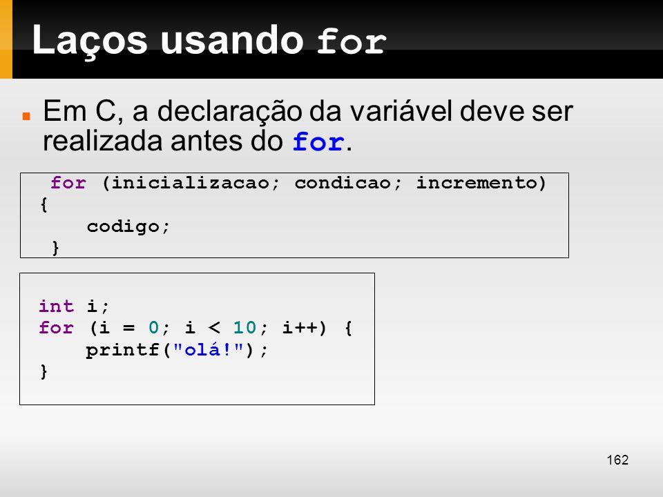 Laços usando for Em C, a declaração da variável deve ser realizada antes do for. for (inicializacao; condicao; incremento) {