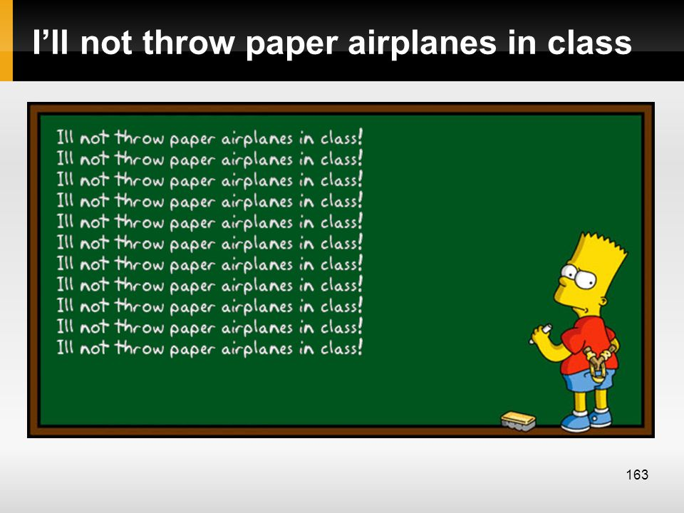 I'll not throw paper airplanes in class