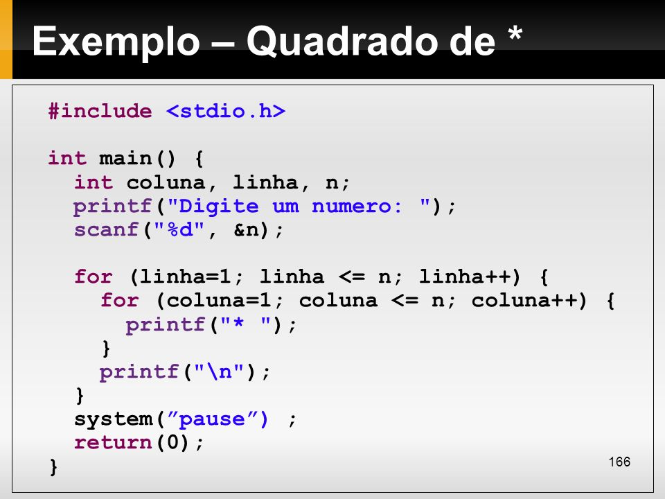Exemplo – Quadrado de * #include <stdio.h> int main() {